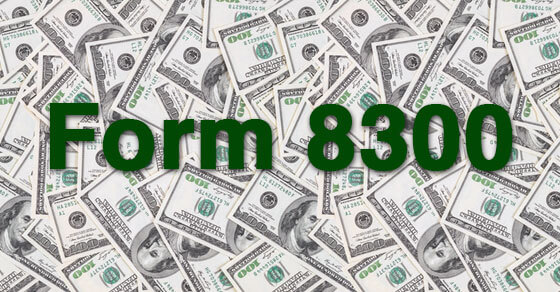 """images of $100 bills and the words """"Form 8300"""" written in green text above the bills"""